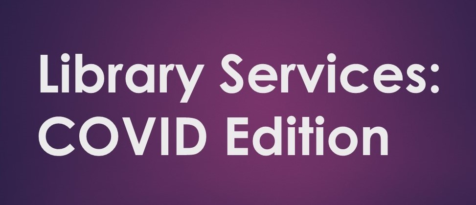 Library Services: COVID Edition
